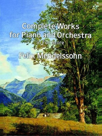 Complete Works for Piano and Orchestra in Full Score: Felix Mendelssohn