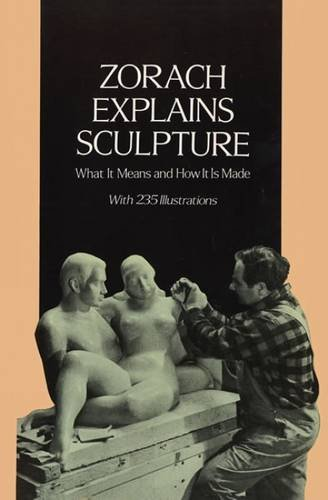 9780486290485: Zorach Explains Sculpture: What it Means and How it is Made (Dover Art Instruction)