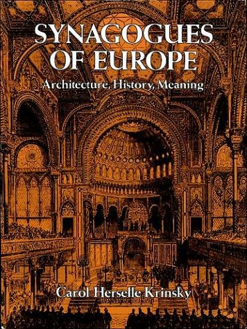 Synagogues of Europe: Architecture, History, Meaning (Dover: Carol Herselle Krinsky