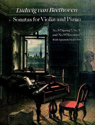 """Sonatas for Violin and Piano, No. 5 (""""Spring""""), No. 8 and No. 9 (""""Kreutzer""""): ..."""