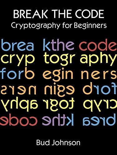 Break the Code: Cryptography for Beginners (Dover Children's Activity Books): Johnson, Bud