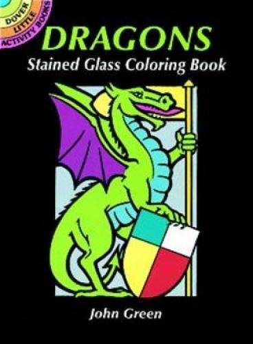 DRAGONS STAINED GLASS COLORING BOOK (8, full-page: Green, John