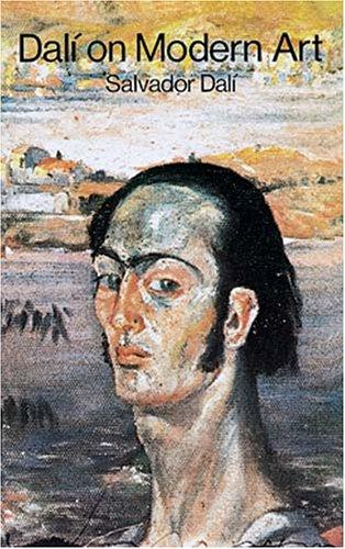 Dali on Modern Art: The Cuckolds of Antiquated Modern Art: Dali, Salvador