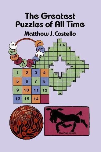 9780486292250: The Greatest Puzzles of All Time (Dover books on mathematical & logical puzzles, cryptography, and word recreations)