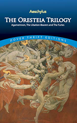 Aeschylus - The Oresteia Trilogy: Agamemnon, The Libation-Bearers and The Furies (Dover Thrift Ed...
