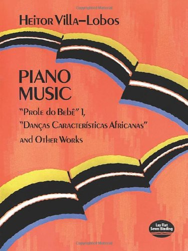 "Piano Music: ""Prole Do Bebê"" Vol. 1, ""Danças Características Africanas"" and Other Works (Dover Music for Piano) (048629384X) by Heitor Villa-Lobos"
