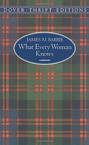 What Every Woman Knows (Dover Thrift Editions): Barrie, James M.