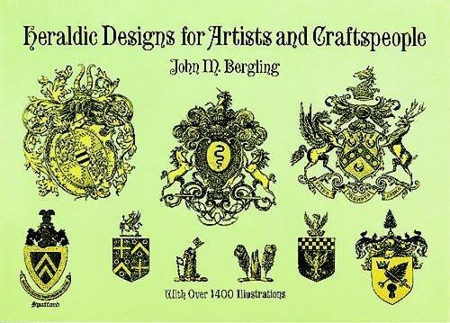 Heraldic Designs for Artists and Craftspeople (Dover Pictorial Archive) (0486296636) by J. M. Bergling
