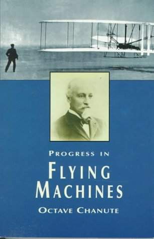 Progress in Flying Machines (Dover Books on: Chanute, Octave