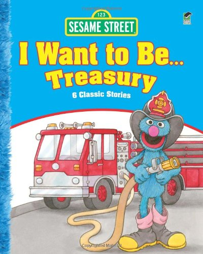 9780486330389: Sesame Street I Want to Be . . . Treasury: 6 Classic Stories (Sesame Street Storybooks)