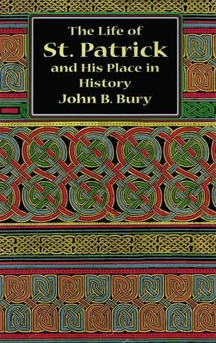 9780486400372: The Life of St.Patrick and His Place in History