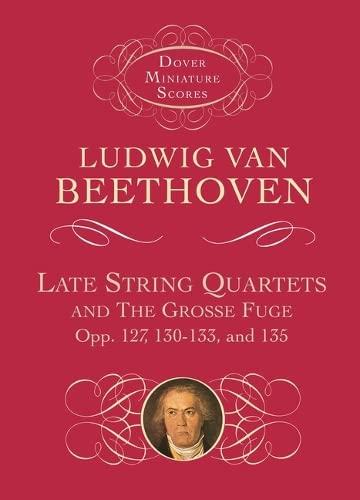 Late String Quartets and the Grosse Fuge,: Ludwig van Beethoven,