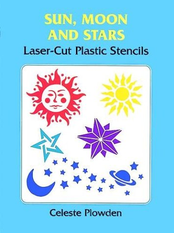 Sun, Moon and Stars Laser-Cut Plastic Stencils (Laser-Cut Stencils): Plowden, Celeste