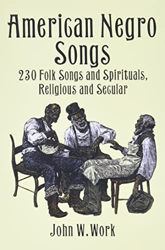 American Negro Songs: 230 Folk Songs and Spirituals, Religious and Secular (Dover Books on Music): ...