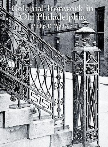 Colonial Ironwork in Old Philadelphia: Wallace, Philip B.