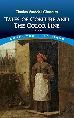 Tales of Conjure and The Color Line: 10 Stories (Dover Thrift Editions) (0486404269) by Charles Waddell Chesnutt