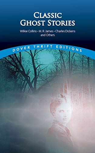 Classic Ghost Stories (Dover Thrift Editions) (9780486404301) by Wilkie Collins; M. R. James; Charles Dickens; J. S. LeFanu; Mrs. Henry Wood; Amelia B. Edwards; Robert Louis Stevenson; Fitz-James O'Brien; Henry...