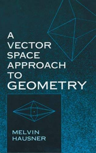 9780486404523: A Vector Space Approach to Geometry (Dover Books on Mathematics)