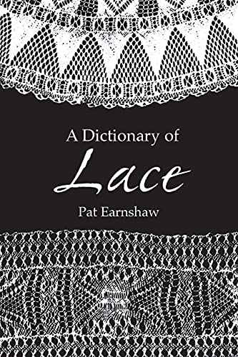 A Dictionary of Lace (Dover Knitting, Crochet,: Earnshaw, Pat
