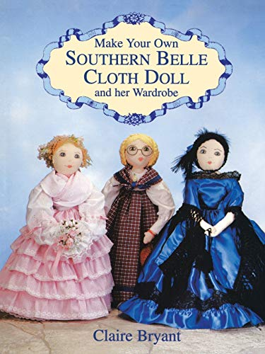 9780486404837: Make Your Own Southern Belle Cloth Doll and Her Wardrobe