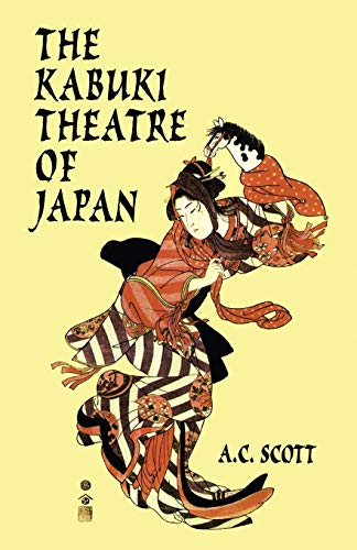 The Kabuki Theatre of Japan: Scott, A. C.