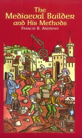 9780486406725: The Mediaeval Builder and His Methods