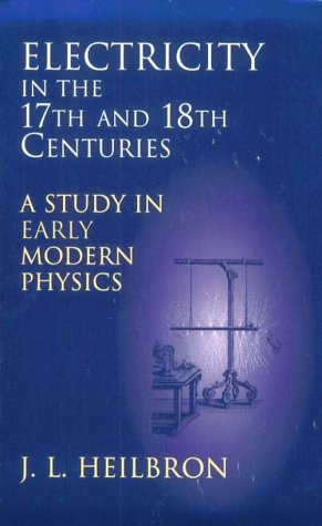9780486406886: Electricity in the 17th & 18th Centuries:: A Study in Early Modern Physics (Dover Books on Physics)