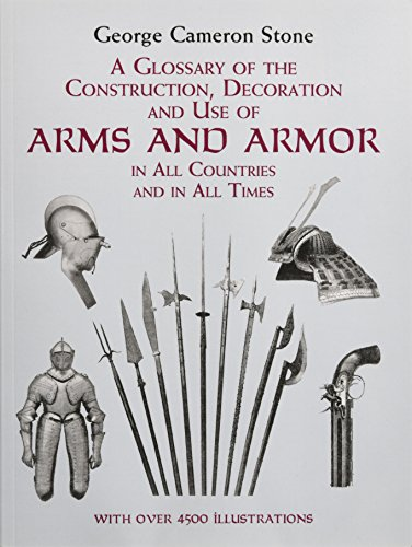 9780486407265: A Glossary of the Construction, Decoration and Use of Arms and Armor: in All Countries and in All Times: Together with Some Closely Related Subjects (Dover Military History, Weapons, Armor)
