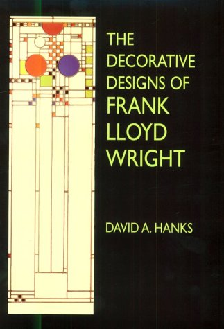 The Decorative Designs of Frank Lloyd Wright: David A Hanks