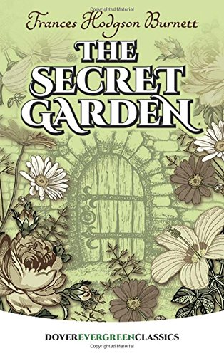 The Secret Garden (Dover Children's Evergreen Classics) (0486407845) by Frances Hodgson Burnett; Children's Classics