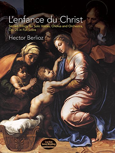 L'enfance du Christ, Op. 25 in Full Score: Sacred Trilogy for Solo Voices, Chorus and Orchestra (0486408523) by Hector Berlioz