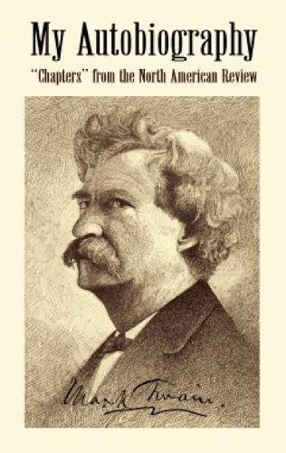 """My Autobiography: """"Chapters"""" from the North American: Mark Twain"""