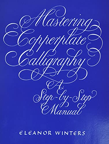 9780486409511: Mastering Copperplate Calligraphy: A Step-by-Step Manual (Lettering, Calligraphy, Typography)