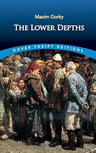 The Lower Depths (Dover Thrift Editions): Gorky, Maxim