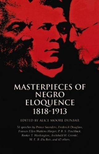 Masterpieces of Negro Eloquence: 1818-1913 (African American): Dunbar, Alice Moore