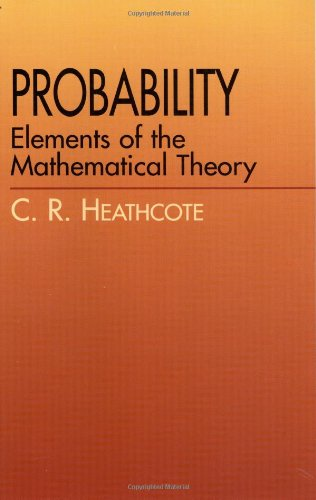 Probability: Elements of the Mathematical Theory: C. R. Heathcote