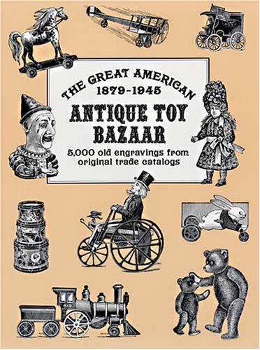 9780486411897: The Great American Antique Toy Bazaar 1879–1945: 5,000 Old Engravings from Original Trade Catalogs (Pictorial Archive Series)