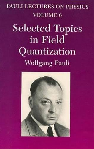 9780486414591: Selected Topics in Field Quantization: Volume 6 of Pauli Lectures on Physics (Dover Books on Physics)