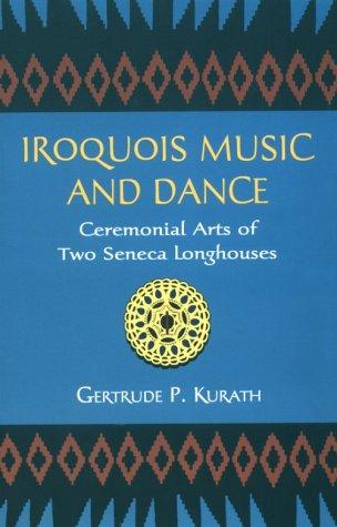 Iroquois Music and Dance: Ceremonial Arts of: Kurath, Gertrude P.