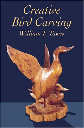 Creative Bird Carving (Dover Woodworking): William I. Tawes
