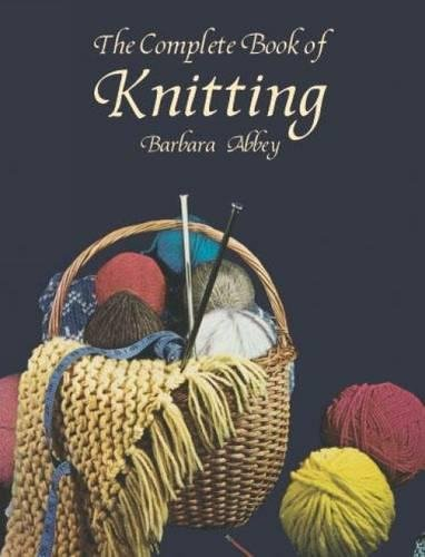 The Complete Book of Knitting (Dover Knitting, Crochet, Tatting, Lace) (0486415295) by Barbara Abbey