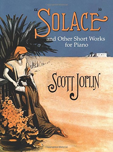 Solace and Other Short Works for Piano: Scott Joplin