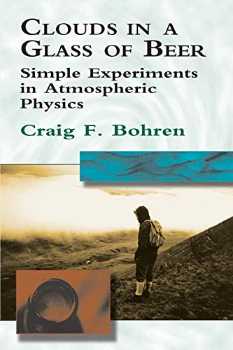 9780486417387: Clouds in a Glass of Beer: Simple Experiments in Atmospheric Physics