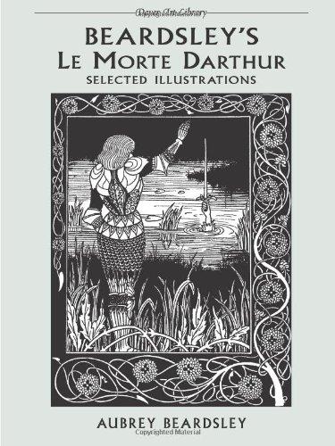 "Beardsley's ""Le Morte d'Arthur"": Selected Illustrations (Dover: Beardsley, Aubrey"