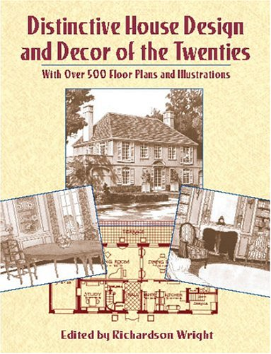 Distinctive House Design and Decor of the Twenties: With Over 500 Floor Plans and Illustrations: ...