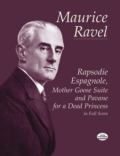 Rapsodie Espagnole, Mother Goose Suite and Pavane for a Dead Princess in Full Score.: Ravel,Maurice...