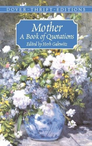 Mother: A Book of Quotations (Dover Thrift Editions) (0486419401) by Herb Galewitz