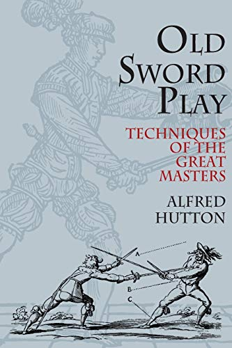 9780486419510: Old Sword Play: Techniques of the Great Masters (Dover Military History, Weapons, Armor)