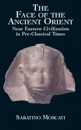 9780486419527: The Face of the Ancient Orient: Near Eastern Civilization in Pre-Classical Times