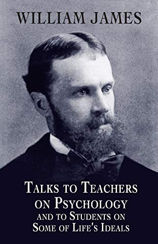 Talks to Teachers on Psychology and to Students on Some of Life's Ideals (Dover Books on ...